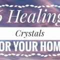 healing crystals and their meanings 6 healing crystals for your home