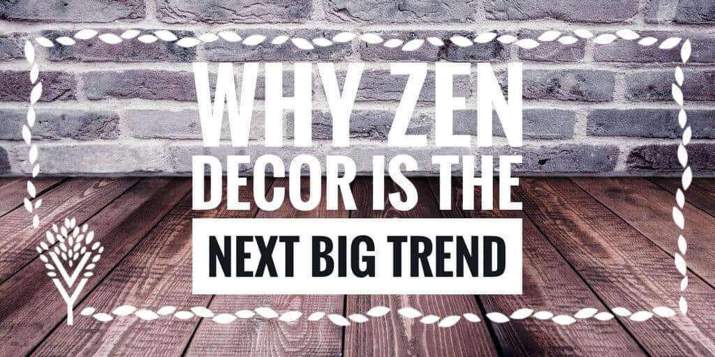 6 Reasons Why Zen Home Décor Is the Next Big Trend for Interior Design [FREE Discount Code]